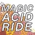 MAGIC ACID RIDE