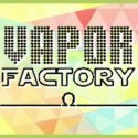 VAPOR FACTORY